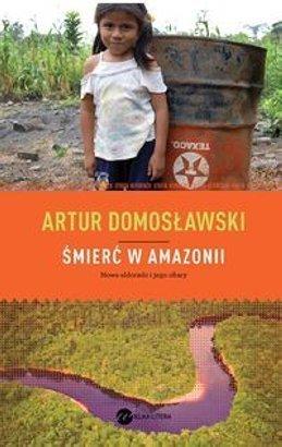 'Śmierć w Amazonii', Artur Domosławski